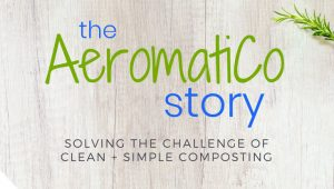 The AeromatiCo Story: How One Couple Solved the Challenge of Clean + Simple Composting!